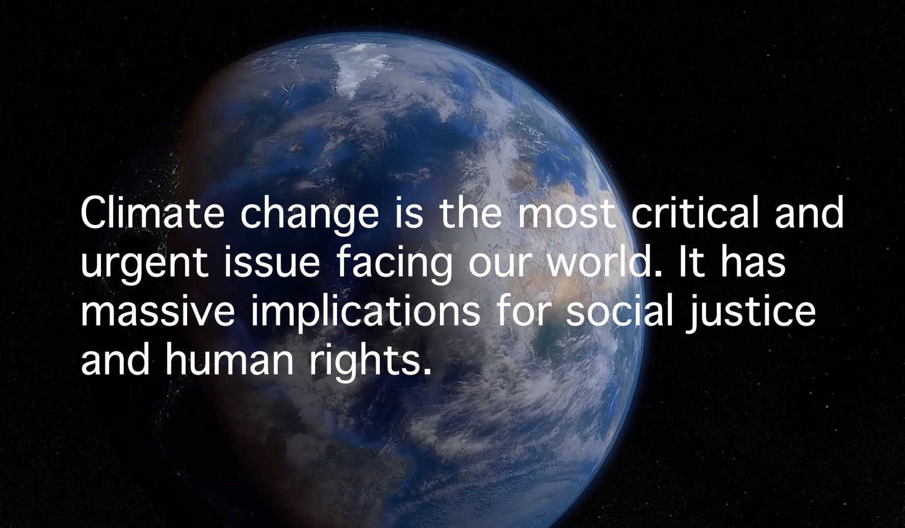 image of the planet earth from space with text that reads: climate change is the most critical and urgent issue facing our world. It has massive implications for social justice and human rights.